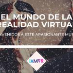 BIENVENIDOS AL APASIONANTE MUNDO DE LA REALIDAD VIRTUAL