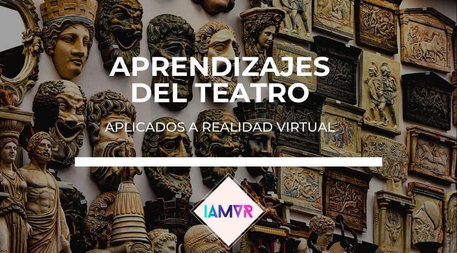 Aprendizajes del teatro aplicables a realidad virtual.