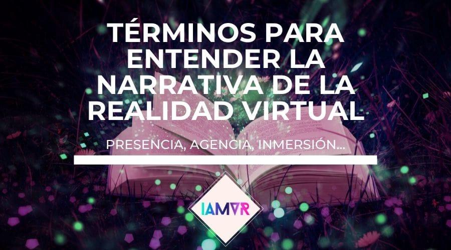 glosario de terminos para entender la narrativa de la realidad virtual