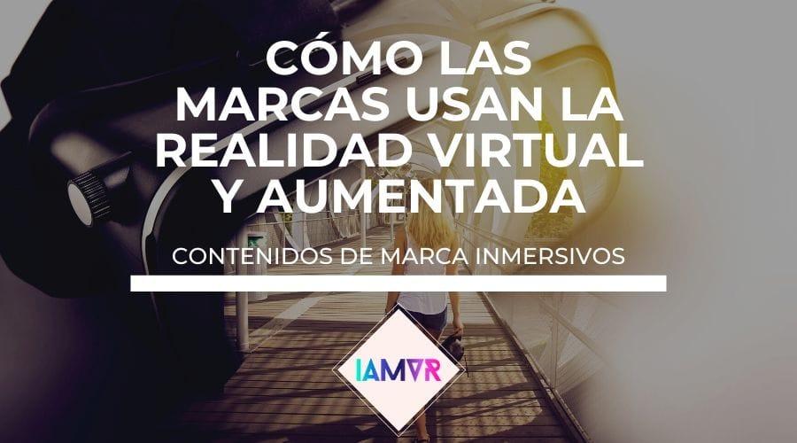 ejemplos de como las marcas usan la realidad virtual y la realidad aumentada