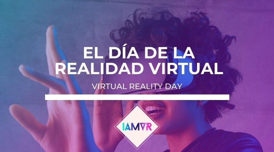 Virtual Reality Day Dia de la Realidad Virtual 2019