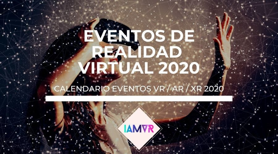 eventos de realidad virtual en 2020 calendario i am vr