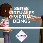 SERES VIRTUALES O VIRTUAL BEINGS: VR + AI
