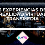 5 EXPERIENCIAS DE REALIDAD VIRTUAL DE UNIVERSOS TRANSMEDIA