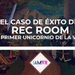 REC ROOM VR, EL 1ER UNICORNIO DE LA REALIDAD VIRTUAL